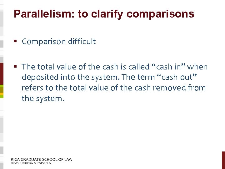 Parallelism: to clarify comparisons § Comparison difficult § The total value of the cash