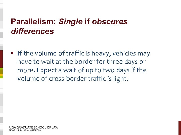 Parallelism: Single if obscures differences § If the volume of traffic is heavy, vehicles