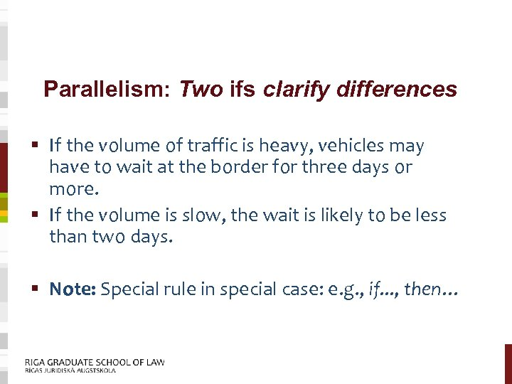 Parallelism: Two ifs clarify differences § If the volume of traffic is heavy, vehicles