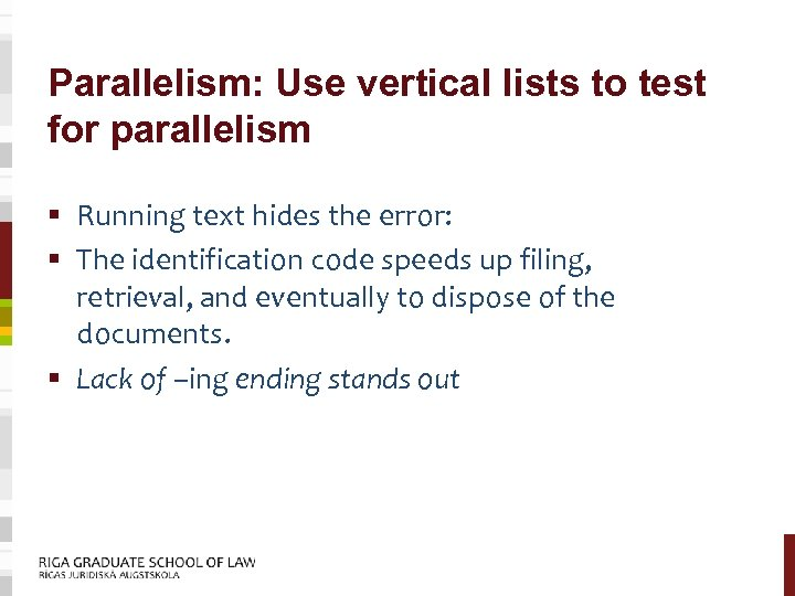 Parallelism: Use vertical lists to test for parallelism § Running text hides the error:
