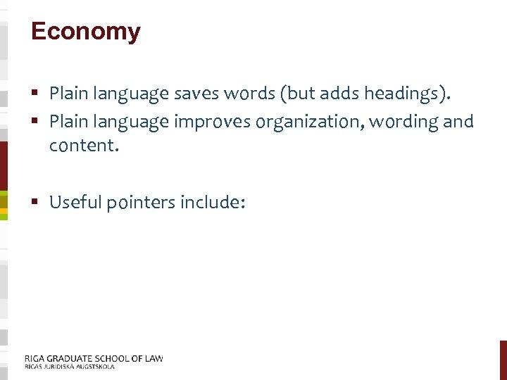 Economy § Plain language saves words (but adds headings). § Plain language improves organization,