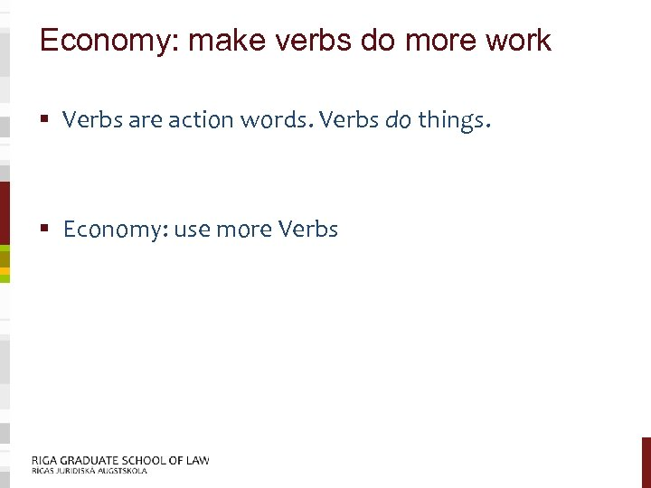 Economy: make verbs do more work § Verbs are action words. Verbs do things.