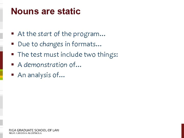 Nouns are static § § § At the start of the program… Due to