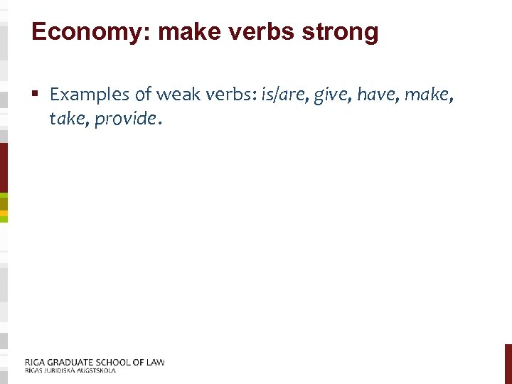 Economy: make verbs strong § Examples of weak verbs: is/are, give, have, make, take,