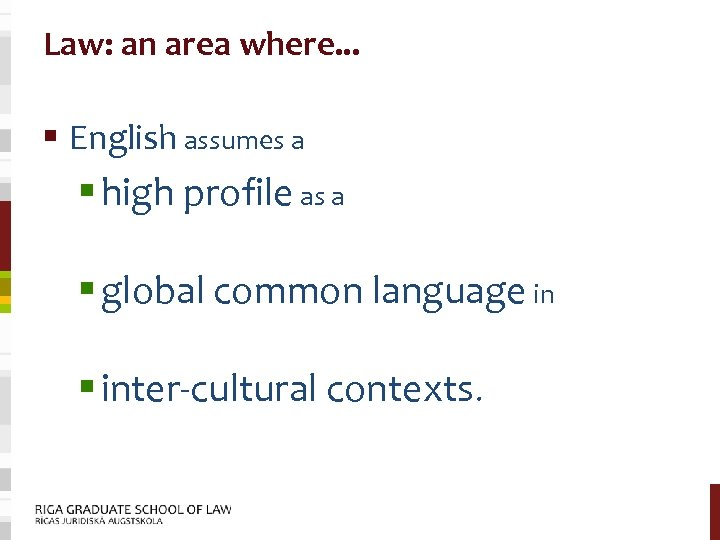 Law: an area where. . . § English assumes a § high profile as