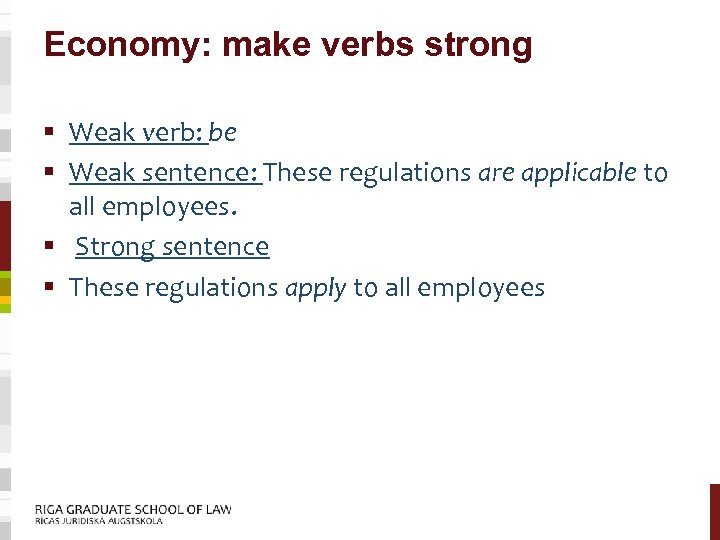 Economy: make verbs strong § Weak verb: be § Weak sentence: These regulations are