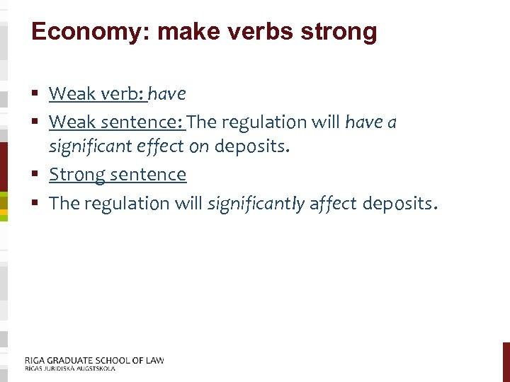 Economy: make verbs strong § Weak verb: have § Weak sentence: The regulation will