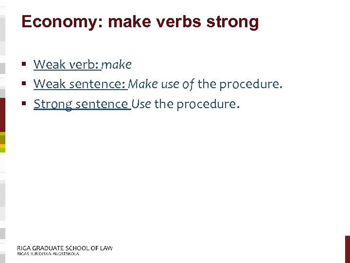 Economy: make verbs strong § Weak verb: make § Weak sentence: Make use of