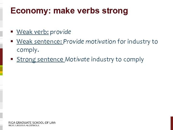 Economy: make verbs strong § Weak verb: provide § Weak sentence: Provide motivation for