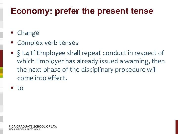 Economy: prefer the present tense § Change § Complex verb tenses § § 1.