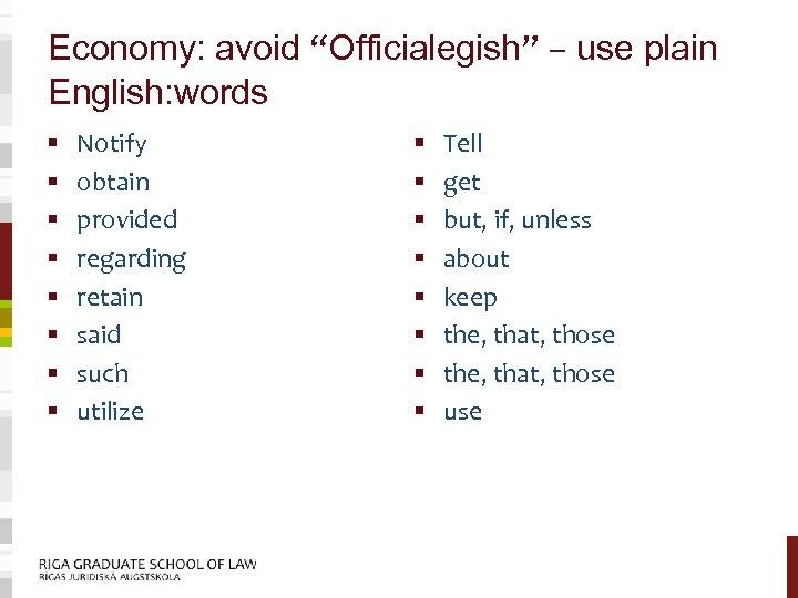 "Economy: avoid ""Officialegish"" – use plain English: words § § § § Notify obtain"