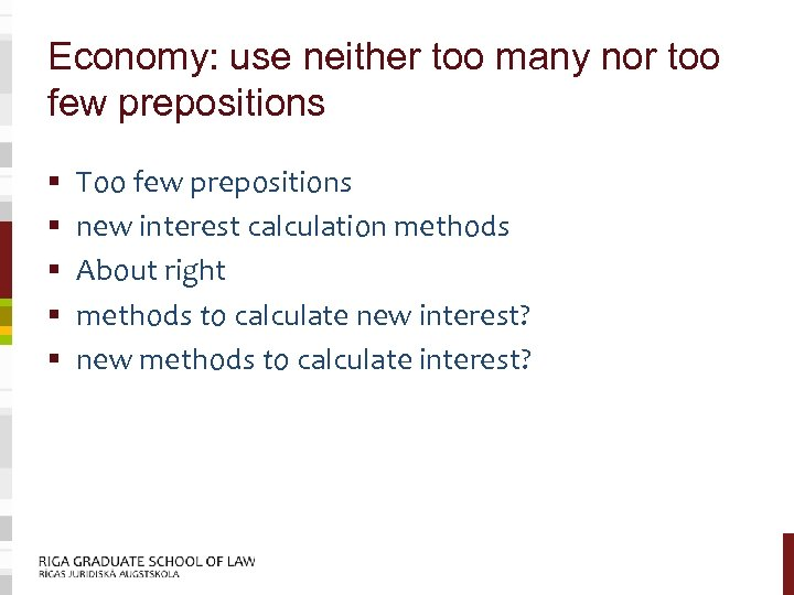 Economy: use neither too many nor too few prepositions § § § Too few