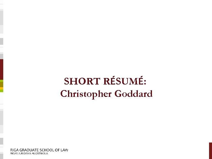 SHORT RÉSUMÉ: Christopher Goddard