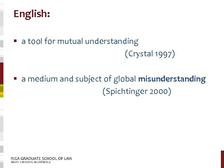 English: § a tool for mutual understanding (Crystal 1997) § a medium and subject
