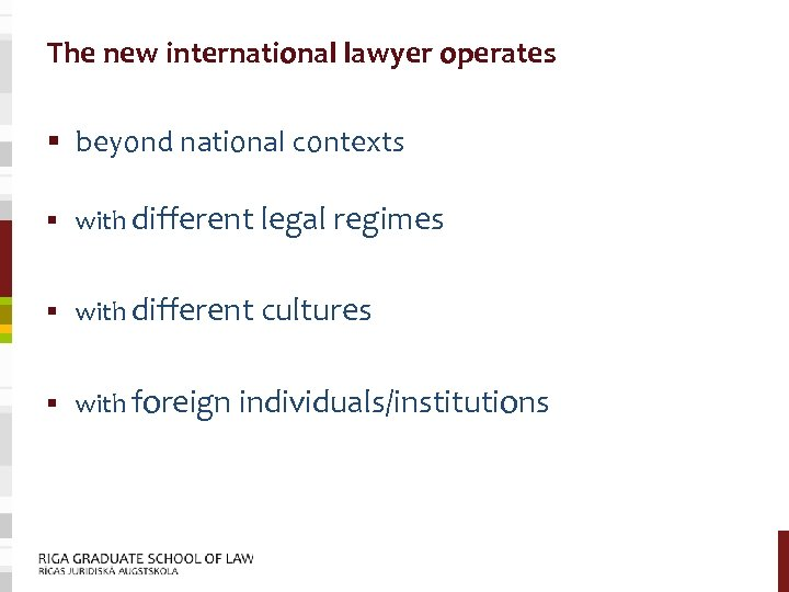 The new international lawyer operates § beyond national contexts § with different legal regimes