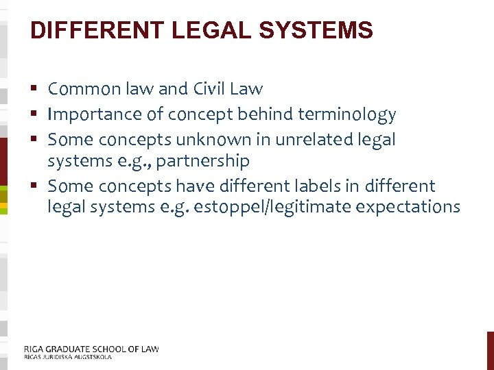 DIFFERENT LEGAL SYSTEMS § Common law and Civil Law § Importance of concept behind