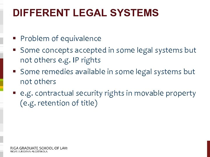 DIFFERENT LEGAL SYSTEMS § Problem of equivalence § Some concepts accepted in some legal