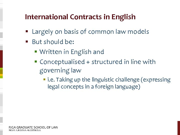 International Contracts in English § Largely on basis of common law models § But