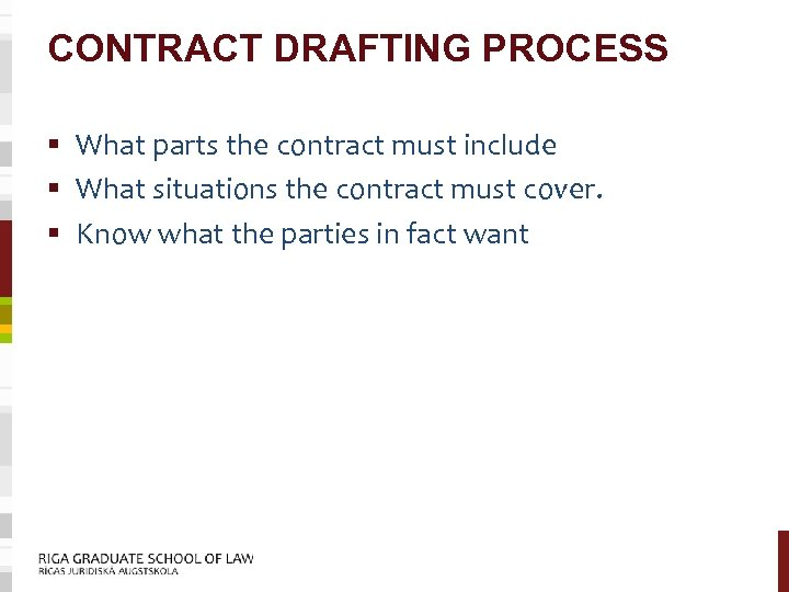CONTRACT DRAFTING PROCESS § What parts the contract must include § What situations the