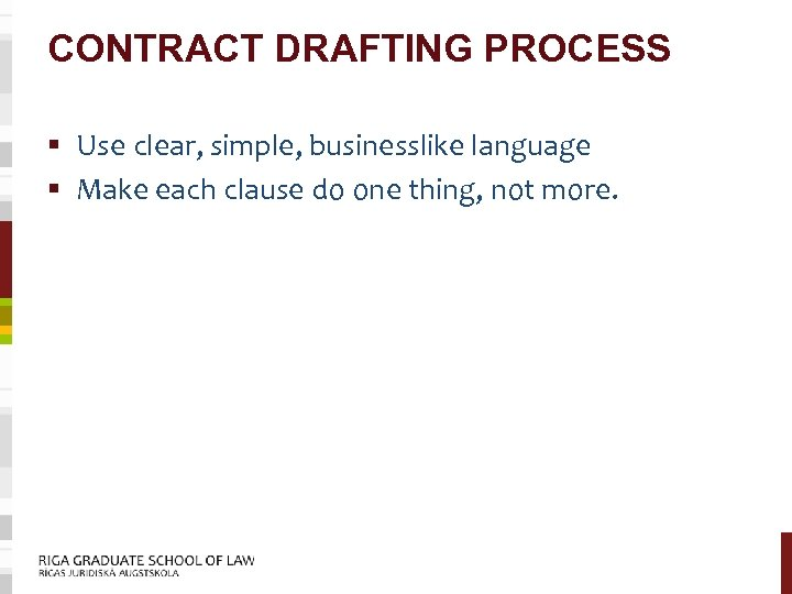 CONTRACT DRAFTING PROCESS § Use clear, simple, businesslike language § Make each clause do