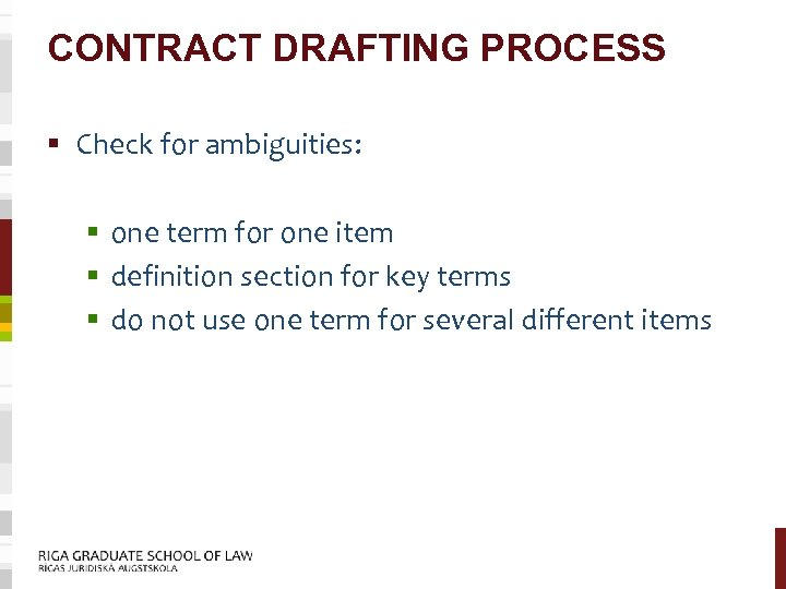 CONTRACT DRAFTING PROCESS § Check for ambiguities: § one term for one item §
