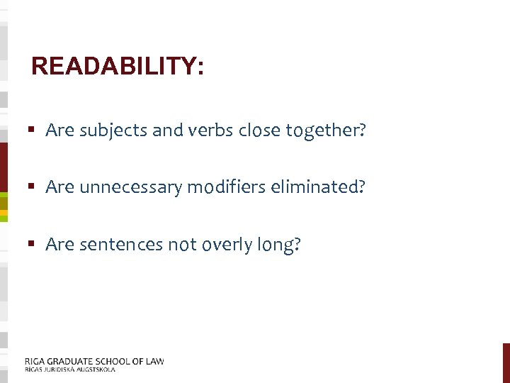 READABILITY: § Are subjects and verbs close together? § Are unnecessary modifiers eliminated? §