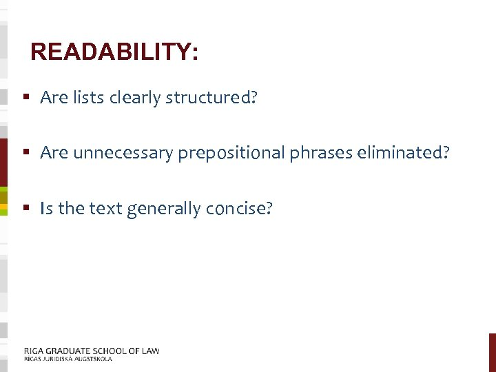 READABILITY: § Are lists clearly structured? § Are unnecessary prepositional phrases eliminated? § Is