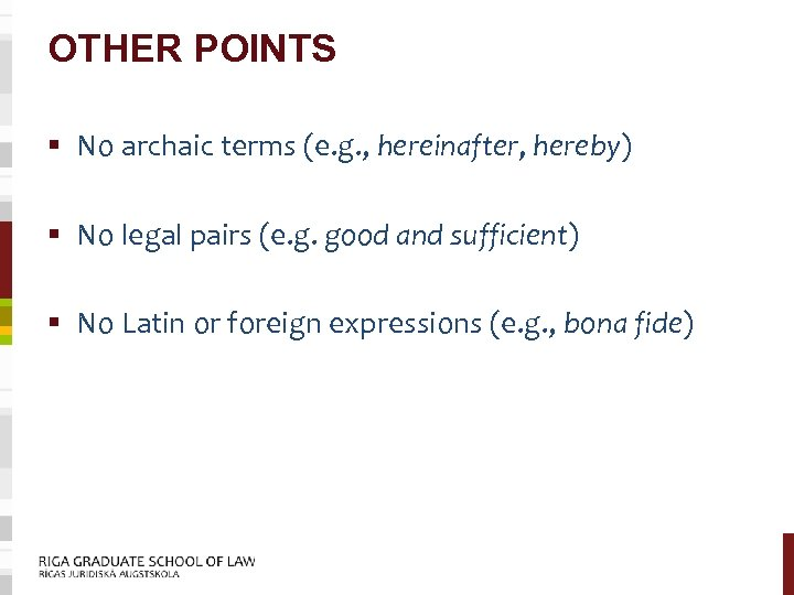 OTHER POINTS § No archaic terms (e. g. , hereinafter, hereby) § No legal