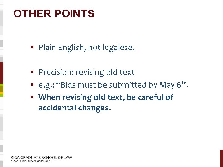 OTHER POINTS § Plain English, not legalese. § Precision: revising old text § e.