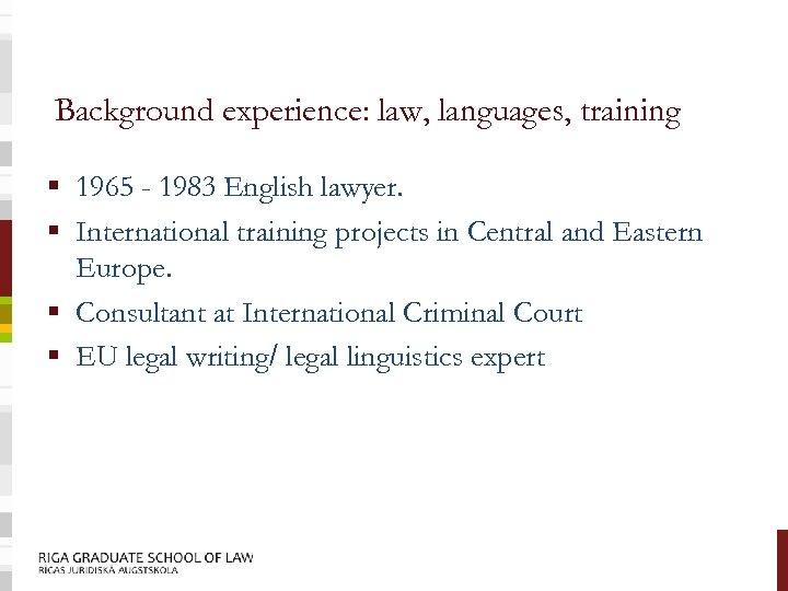 Background experience: law, languages, training § 1965 - 1983 English lawyer. § International training