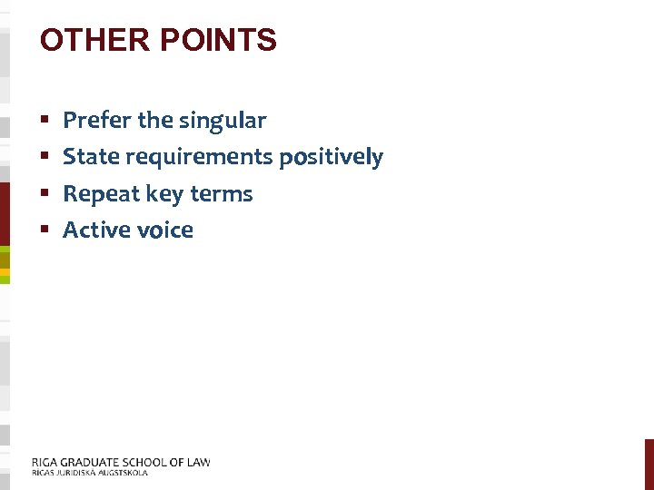OTHER POINTS § § Prefer the singular State requirements positively Repeat key terms Active