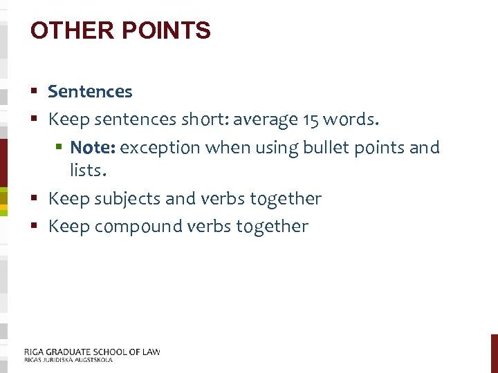 OTHER POINTS § Sentences § Keep sentences short: average 15 words. § Note: exception