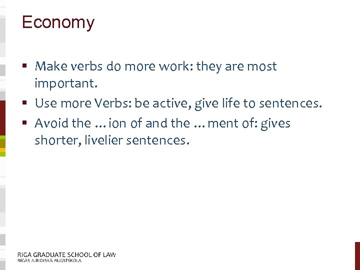 Economy § Make verbs do more work: they are most important. § Use more