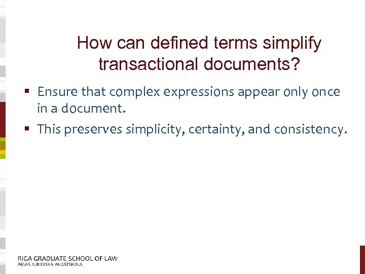 How can defined terms simplify transactional documents? § Ensure that complex expressions appear only