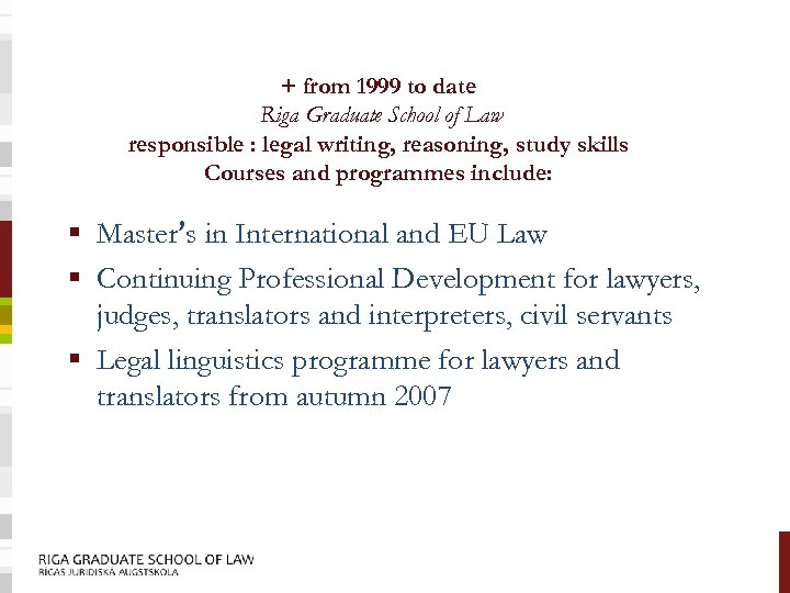 + from 1999 to date Riga Graduate School of Law responsible : legal writing,