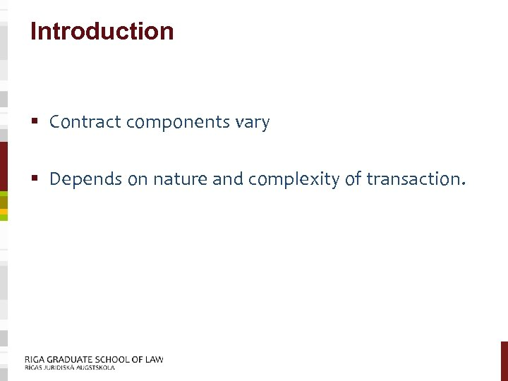 Introduction § Contract components vary § Depends on nature and complexity of transaction.