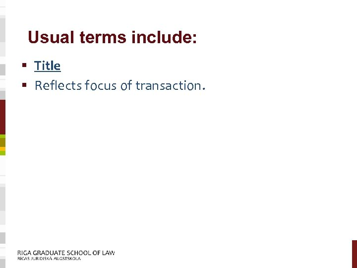Usual terms include: § Title § Reflects focus of transaction.