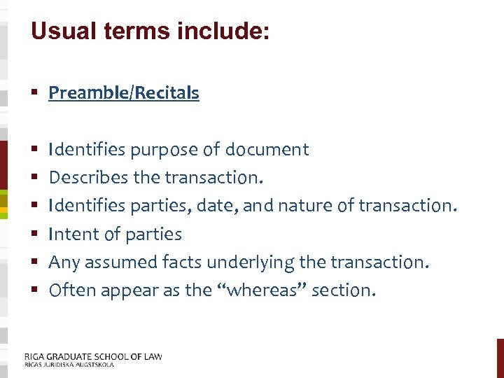 Usual terms include: § Preamble/Recitals § § § Identifies purpose of document Describes the