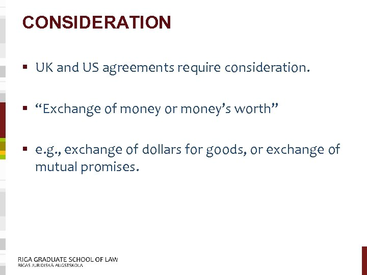 """CONSIDERATION § UK and US agreements require consideration. § """"Exchange of money or money's"""