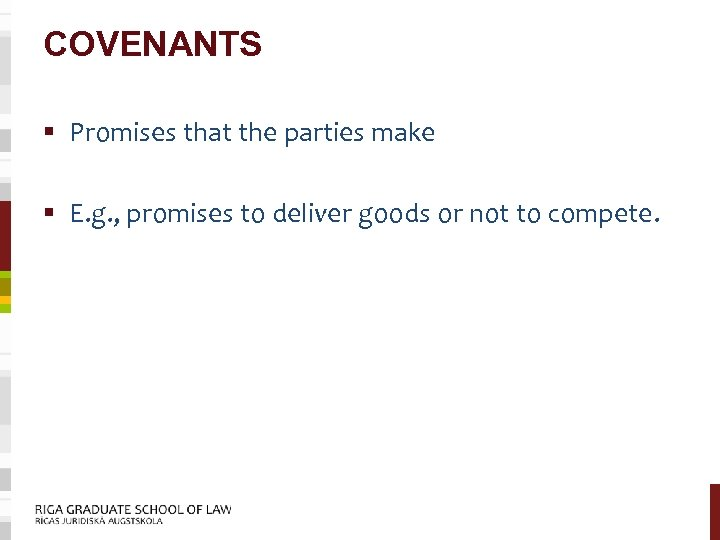 COVENANTS § Promises that the parties make § E. g. , promises to deliver