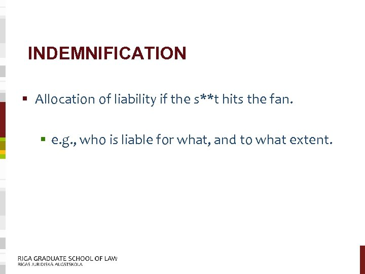INDEMNIFICATION § Allocation of liability if the s**t hits the fan. § e. g.