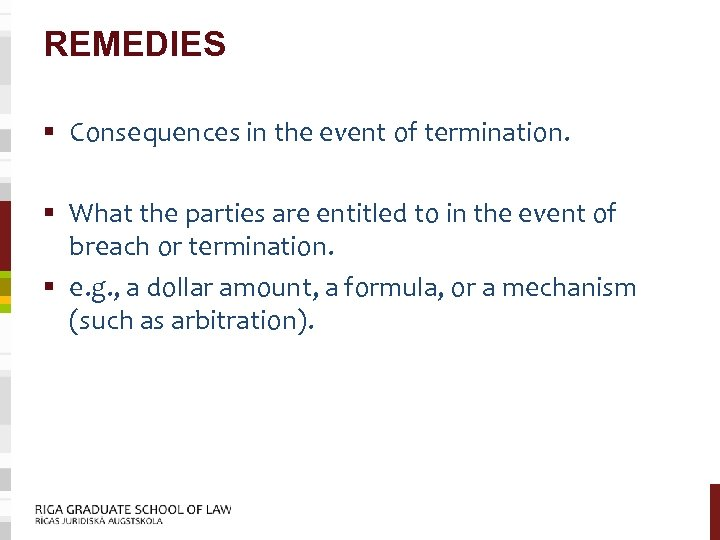 REMEDIES § Consequences in the event of termination. § What the parties are entitled
