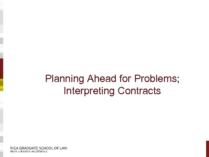 Planning Ahead for Problems; Interpreting Contracts