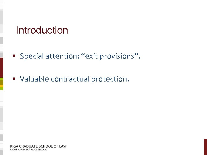 """Introduction § Special attention: """"exit provisions"""". § Valuable contractual protection."""