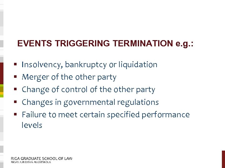 EVENTS TRIGGERING TERMINATION e. g. : § § § Insolvency, bankruptcy or liquidation Merger