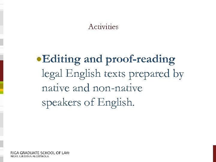 Activities ·Editing and proof-reading legal English texts prepared by native and non-native speakers of