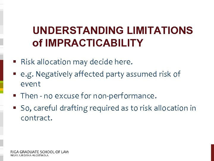 UNDERSTANDING LIMITATIONS of IMPRACTICABILITY § Risk allocation may decide here. § e. g. Negatively