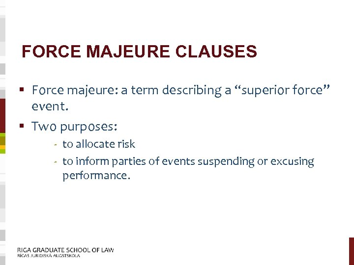 """FORCE MAJEURE CLAUSES § Force majeure: a term describing a """"superior force"""" event. §"""