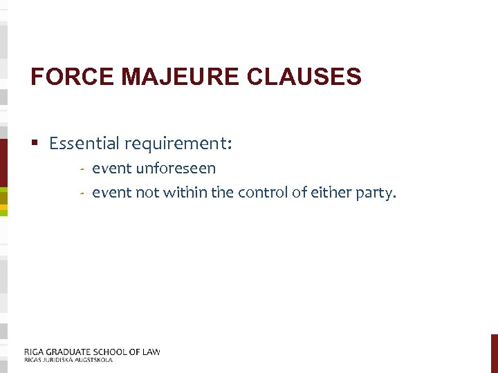 FORCE MAJEURE CLAUSES § Essential requirement: - event unforeseen - event not within the