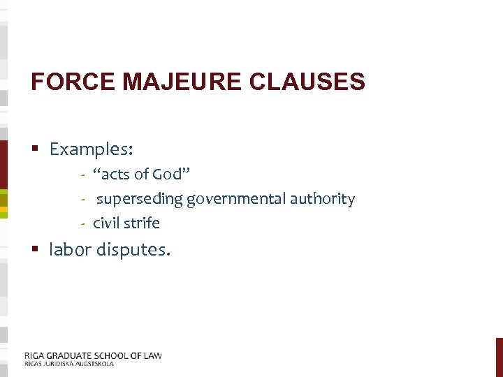 """FORCE MAJEURE CLAUSES § Examples: - """"acts of God"""" - superseding governmental authority -"""
